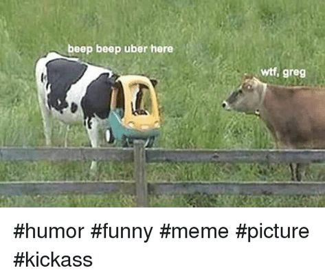 Beep Beep Uber Here Wtf Greg #Humor #Funny #Meme #Picture