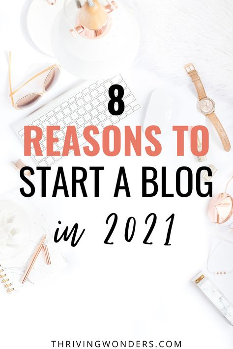 8 Reasons to Start a Blog in 2021