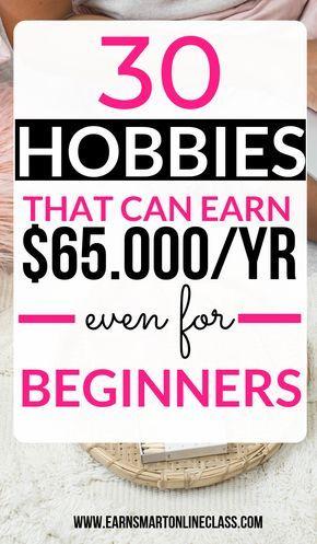 15 Hobbies That Make Money In 2020 - Earn Smart Online Class