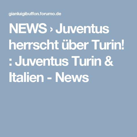 News Juventus Herrscht Uber Turin Juventus Turin Italien