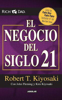 El Negocio Del Siglo 21 Robert T Kiyosaki Libros Y Audiolibros Para Descargar Gratis Libros De Negocios Libros De Finanzas Finanzas Personales