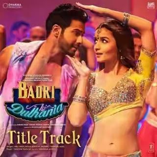 Badri Ki Dulhania Title Song Lyrics Badrinath Ki Dulhania With Images Latest Bollywood Songs Mp3 Song Download Bollywood Music Videos