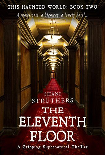 This Haunted World Book Two The Eleventh Floor A Grippi Https Www Amazon Com Dp B075w9b7br Ref Cm Sw R Pi Dp Supernatural Thrillers Struthers The Eleven