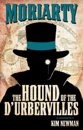 Professor Moriarty The Hound Of The D Urbervilles By Kim Newman 9780857682833 Penguinrandomhouse Com Books Moriarty Mystery Books James Moriarty