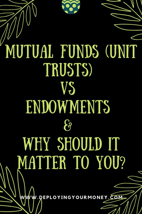 Mutual Funds Unit Trusts Vs Endowments Deplyoing Your Money