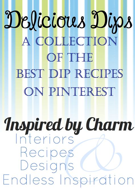 'Delicious Dips' - amazing collection of some of the best dip recipes found on Pinterest compiled by 'Inspired by Charm'