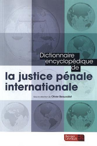 Dictionnaire Encyclopedique De La Justice Penale Internationale Sous La Direction De Olivier Beauvallet Contributeurs Agius Carmel Et Al Berger Lev