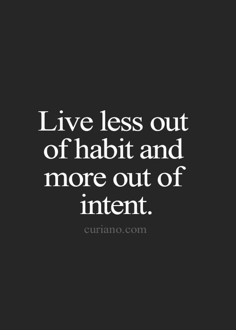 live less out of habit and more out of intent // #quotes #words