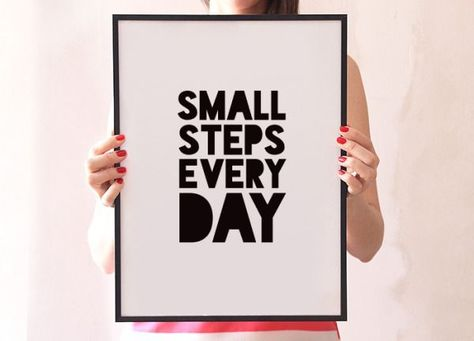 Small steps every day.