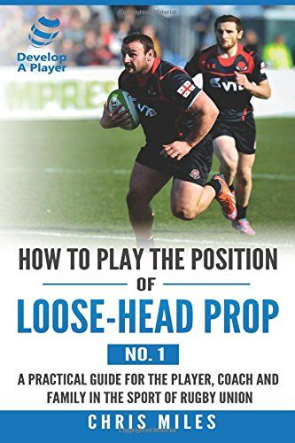 Read Book How To Play The Position Of Loosehead Prop No 1 A Practical Guide For The Player Coach And Family In The Sport Of Rug Rugby Union Books To Read Ebook