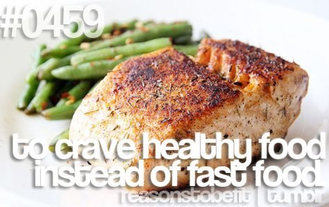 Reasons to be fit on tumblr - #0459 - to crave healthy food instead of fast food.