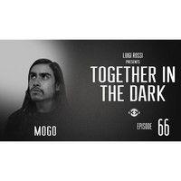 Mogo - Together in the Dark Episode 66 by Luigi Rossi by Kittikun Minimal Techno on SoundCloud