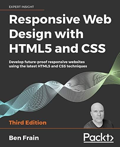 Responsive Web Design with HTML5 and CSS: Develop future-proof responsive websites using the latest HTML5 and CSS techniques, 3rd Edition - Default