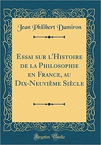 Telecharger Essai Sur L Histoire De La Philosophie En France Au Dix Neuvieme Siecle Classic Reprint Gratuit Books Book Cover Book Publishing