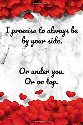 I Promise To Always Be By Your Side Or Under You Or On Top 6 X 9 Inches In 2021 Happy Valentine Day Quotes Happy Valentines Day Funny Happy Valentine S Day Husband