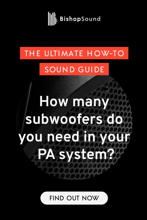 How many subwoofers do you need in your PA system?