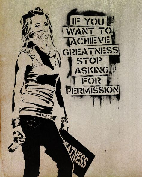 "HELP THYSELF_achieve greatness; stop asking permission_""If you want to acheive greatness stop asking for permission."""