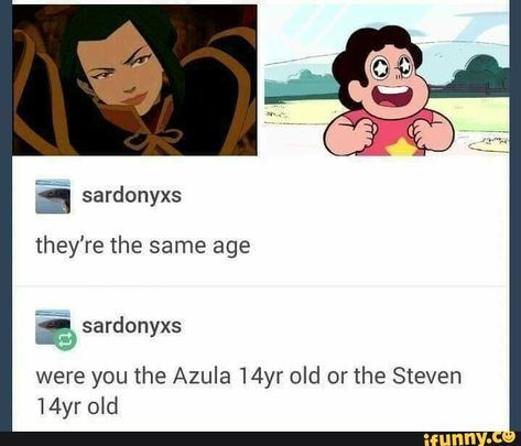 They're the same age were you the Azula old or the Steven old - iFunny :) Avatar The Last Airbender Funny, Avatar Funny, Avatar Airbender, Avatar Aang, Satire, Atla Memes, Steven Universe Memes, Fandom Crossover, It Goes On