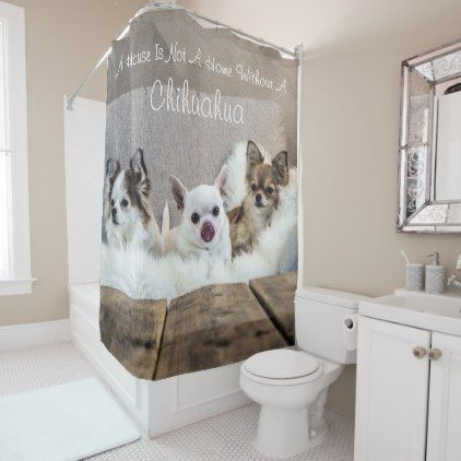 A House Is Not A Home Chihuahua Photo Shower Curtain Zazzle Com