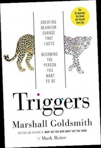 Ebook Pdf Epub Download Triggers Creating Behavior That Lasts Becoming The Person You Want To Be Marshall Goldsmith Person Behavior