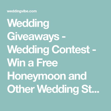 Wedding Giveaways Contest Win A Free Honeymoon And Other Stuff