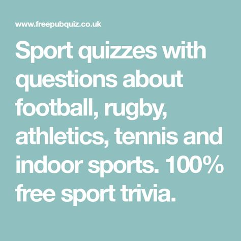 Sport Quizzes With Questions About Football Rugby Athletics Tennis And Indoor Sports 100 Free Sport Trivia Sports Quiz Rugby Sport Sports