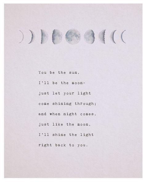 """""""Tu serás o sol, Eu serei a lua- Apenas deixa a tua luz brilhar através de mim, E quando a noite vier, apenas como a lua, eu brilharei a luz de volta para ti."""""""