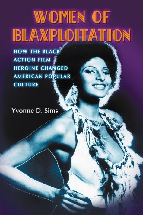 Women of Blaxploitation: How the Black Action Film Heroine Changed American Popular Culture (eBook)