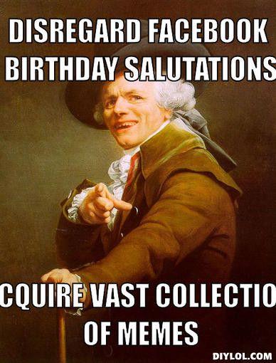 Vast Memes 20 Ideas For Birthday Meme Generator Joseph Ducreux Humor Funny Memes