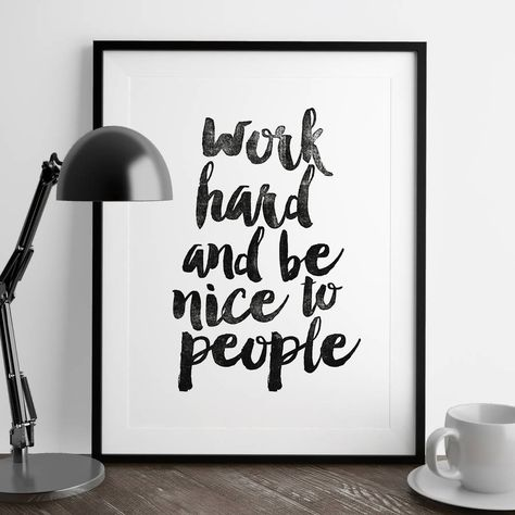 Work hard and be nice to people http://www.notonthehighstreet.com/themotivatedtype/product/work-hard-and-be-nice-to-people-typography-print