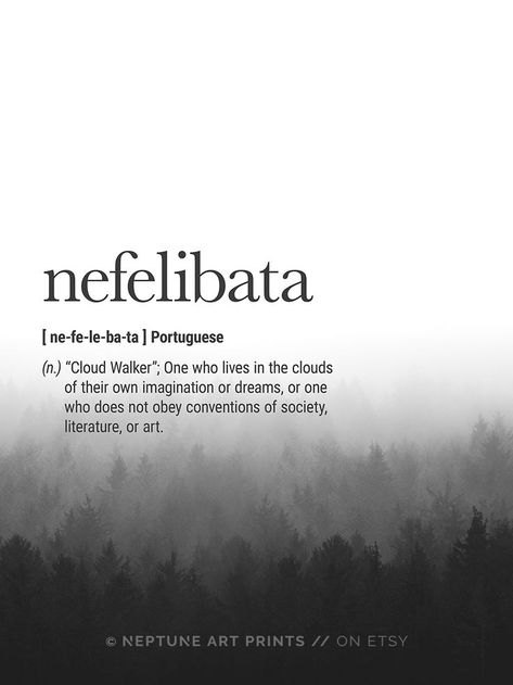 """Nefelibata (Portuguese) Definition - """"Cloud Walker""""; One who lives in the clouds of their own imagination or dreams, or one who does not obey conventions of society, literature, or art.    Printable art is an easy and affordable way to personalize your ho"""