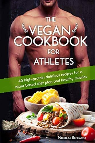 The Vegan Cookbook For Athletes 45 High Protein Delicious Recipes For A Plant Based Diet Plan And In 2020 Vegan Cookbook Plant Based Diet Plan Plant Based Diet