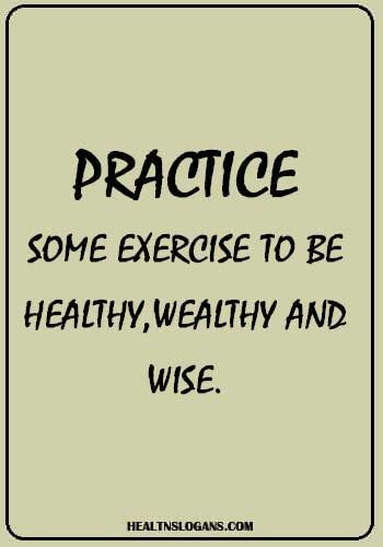 Practice Some Exercise To Be Healthy Wealthy And Wise