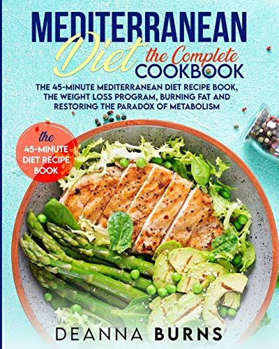 Mediterranean Diet The Complete Cookbook The 45 Minute Mediterranean Diet Cookbook Mediterran In 2020 Mediterranean Diet Cookbook Mediterranean Diet Plan Diet Recipes
