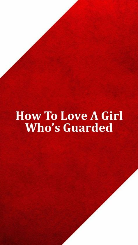 You won't know when a girl is guarded, not initially at