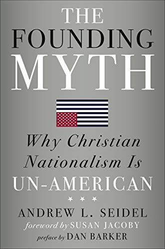 The Founding Myth Why Christian Nationalism Is Un American By Andrew L Seidel Https Www Amazon Com Dp 145493327 Founding Fathers Christian Nation Ebook
