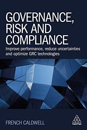Get Book Governance Risk And Compliance Improve Performance Reduce Uncertainties And Optimize Gr