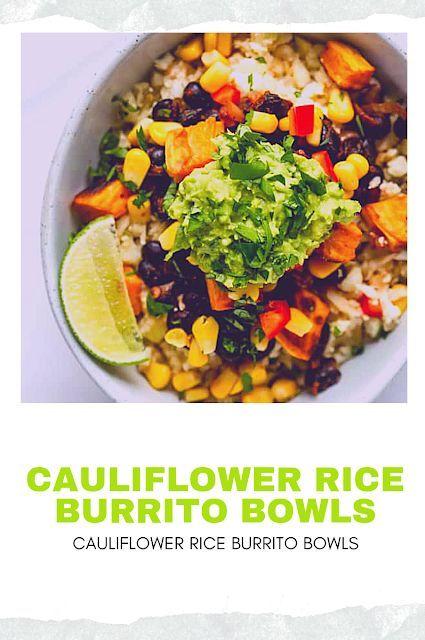 Yum Cauliflower Rice Burrito Bowls In 2020 Vegetarian Recipes Healthy Healthy Recipes Vegetarian Recipes Easy