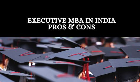 Executive MBA in India - Pros and Cons