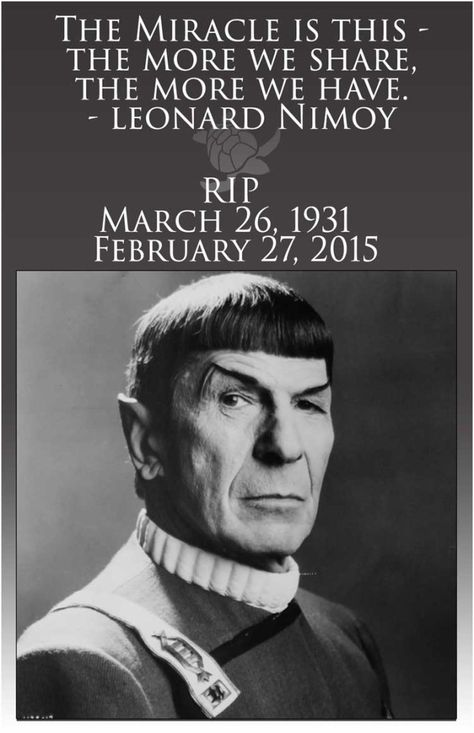 The Miracle is this – the more we share, the more we have. – Leonard Nimoy RIP March 1931 – February He gave us more than what we will ever be able to give. Spock Quotes, Star Trek Quotes, Nave Enterprise, Star Trek Enterprise, Star Trek Actors, Star Trek Characters, Star Trek Spock, Star Wars, Star Trek Original Series