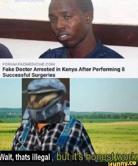 Fake Duets Arresmd In Kenya Aher Performing S Successlul Surgeries Wait Thats Illegal Ifunny Really Funny Memes Stupid Funny Memes Stupid Memes