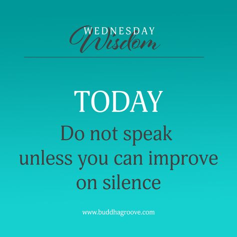 Do not speak unless you can improve on silence