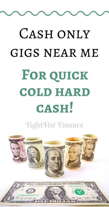 Cash only gigs near me for quick cold hard cash! -