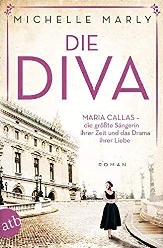 Die Diva Maria Callas Die Grosste Sangerin Ihrer Zeit Und Das Drama Ihrer Liebe Mutige Frauen Zwischen Kunst Und Liebe Maria Callas Bucher Online Lesen Diva