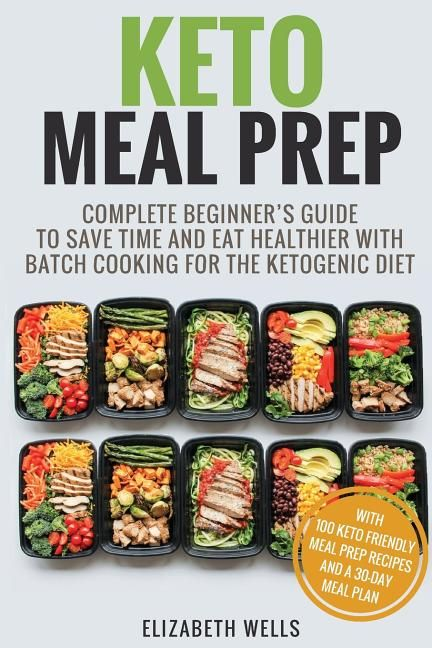 Keto Meal Prep Complete Beginner S Guide To Save Time And Eat Healthier With Batch Cooking For The Ketogenic Diet Walmart Com Keto Meal Prep Keto Diet Meal Plan Diet Meal Plans