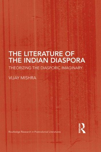 The Literature Of The Indian Diaspora Ebook By Vijay Mishra Rakuten Kobo Literature Diaspora Indian Literature