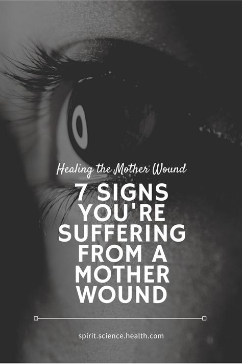 Healing our mother wound: 7 signs you have one - SpiritScienceHealth