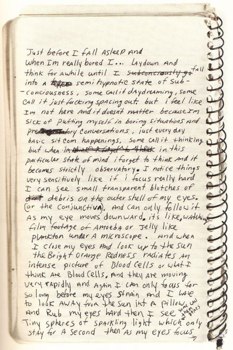 "Kurt Cobain's Journal Entry: ""...some call it fucking spacing out, but I feel like I'm not here and it doesn't matter because I'm sick of putting myself in boring situations and conversation, just everyday basic sitcom happenings. Some call it thinking but when I'm in this particular state I forget to think and it becomes strictly observatory..."