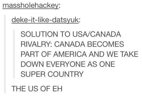 I CAN'T BREATHE. THIS IS MY FAVORITE CANADA JOKE. I LOVE CANADA. OH GOODNESS, SOMEONE HELP ME.