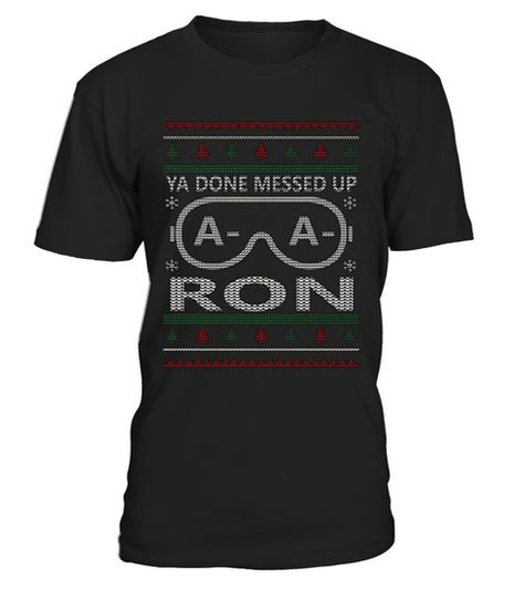 f00c87509 Ya done messed up a-a-ron T-Shirt . Ya done messed up aaron shirt. Funny  Christmas A-Aron Ya Done Messed Up Shirt. Awesome ugly sweater style t-shirt  from ...